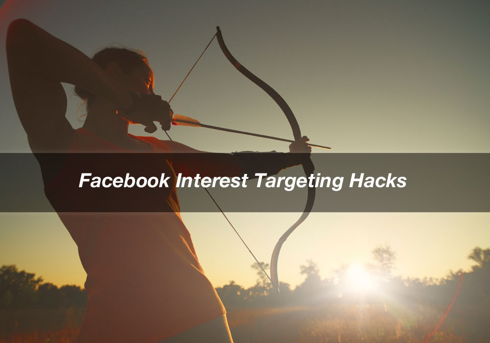 6 Facebook Ads Interest Targeting Hacks To Grow Your Audience